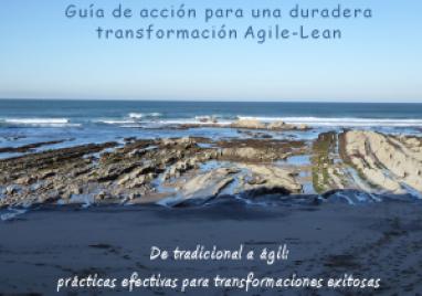 """Portada """"Guía de acción para una duradera transformación Agile-Lean. De tradicional a Ágil: prácticas efectivas para transformaciones exitosas"""